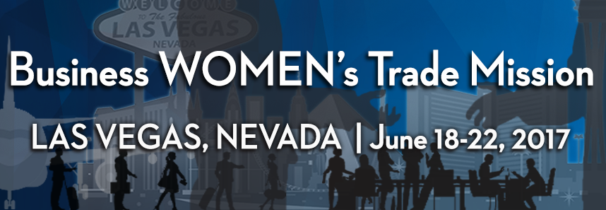 Business Women's Trade Mission - Las Vegas, Nevada - June 19-22, 2017