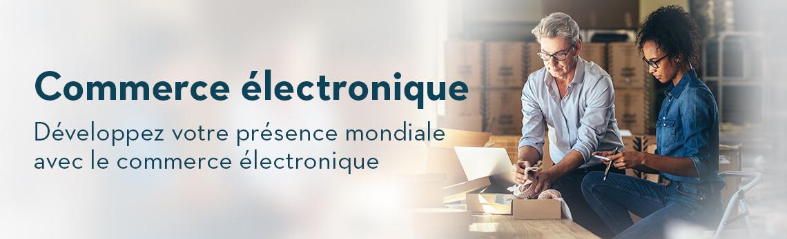 Commerce électronique - Renforcez votre présence mondiale